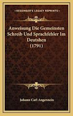 Anweisung Die Gemeinsten Schreib Und Sprachfehler Im Deutshen (1791) af Johann Carl Angerstein
