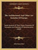 The Architectural and Other Art Societies of Europe af Alfred Janson Bloor