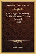 Genealogy and History of the Wellmans of New England (1867) af James Wellman