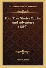 Four True Stories of Life and Adventure (1897) af Jessie R. Smith