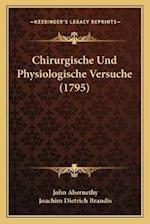 Chirurgische Und Physiologische Versuche (1795) af Joachim Dietrich Brandis, John Abernethy