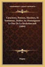 Caracteres, Pensees, Maximes, Et Sentimens, Dediez an Monseigneur Le Duc de La Rochefaucault (1694)
