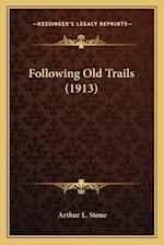 Following Old Trails (1913) af Arthur L. Stone