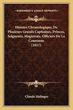 Histoire Chronologique, de Plusieurs Grands Capitaines, Princes, Seigneurs, Magistrats, Officiers de La Couronne (1617) af Claude Malingre