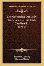 Die Geschichte Der Lady Francisca S..., Und Lady Carolina S... (1764) af Susannah Gunning, Margaret Minifie