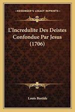 L'Incredulite Des Deistes Confondue Par Jesus (1706) af Louis Bastide
