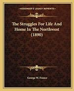 The Struggles for Life and Home in the Northwest (1890) af George W. France