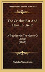 The Cricket Bat and How to Use It af Nicholas Wanostrocht