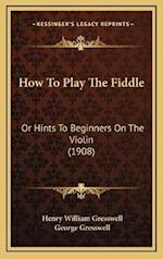 How to Play the Fiddle af George Gresswell, Henry William Gresswell