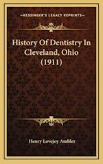 History of Dentistry in Cleveland, Ohio (1911) af Henry Lovejoy Ambler