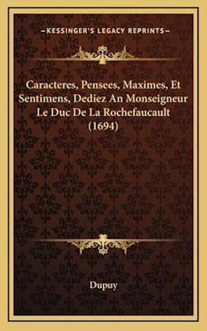 Bog, hardback Caracteres, Pensees, Maximes, Et Sentimens, Dediez an Monseigneur Le Duc de La Rochefaucault (1694) af Dupuy