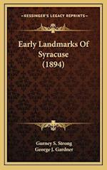 Early Landmarks of Syracuse (1894) af Gurney S. Strong