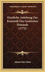 Deutliche Anleitung Zur Kenntnik Des Gestirnten Himmels (1772)