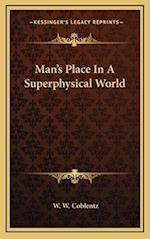 Man's Place in a Superphysical World af W. W. Coblentz