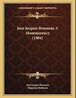 Jean Jacques Rousseau a Montmorency (1904) af Jean jacques Rousseau, Hippolyte Buffenoir
