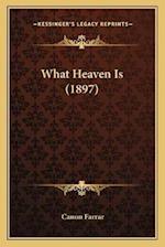What Heaven Is (1897) af Canon Farrar