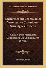 Recherches Sur Les Maladies Veneriennes Chroniques Sans Signes Evidens af Thomas Carrere