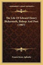 The Life of Edward Henry Bickersteth, Bishop and Poet (1907) af Francis Keyes Aglionby