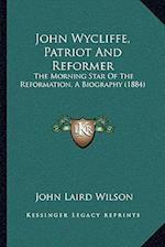 John Wycliffe, Patriot and Reformer af John Laird Wilson