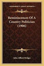 Reminiscences of a Country Politician (1906) af John Affleck Bridges