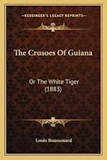 The Crusoes of Guiana af Louis Boussenard