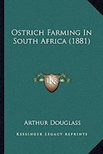 Ostrich Farming in South Africa (1881) af Arthur Douglass