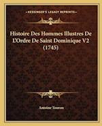 Histoire Des Hommes Illustres de L'Ordre de Saint Dominique V2 (1745) af Antoine Touron