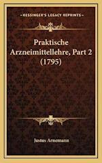 Praktische Arzneimittellehre, Part 2 (1795) af Justus Arnemann
