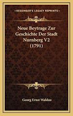Neue Beytrage Zur Geschichte Der Stadt Nurnberg V2 (1791) af Georg Ernst Waldau