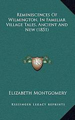 Reminiscences of Wilmington, in Familiar Village Tales, Ancient and New (1851) af Elizabeth Montgomery