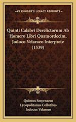 Quinti Calabri Derelictorum AB Homero Libri Quatuordecim, Jodoco Velaraeo Interprete (1539) af Lycopolitanus Colluthus, Quintus Smyrnaeus, Jodocus Velareus