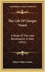 The Life of Giorgio Vasari af Robert Walter Carden