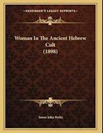 Woman in the Ancient Hebrew Cult (1898) af Ismar John Peritz