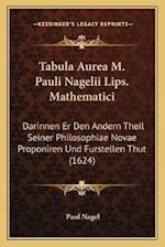 Tabula Aurea M. Pauli Nagelii Lips. Mathematici af Paul Nagel