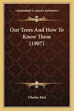Our Trees and How to Know Them (1907) af Charles Kirk