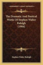 The Dramatic and Poetical Works of Stephen Walter Raleigh (1904) af Stephen Walter Raleigh