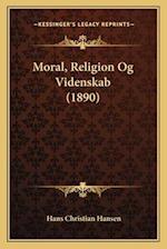 Moral, Religion Og Videnskab (1890)