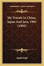 My Travels in China, Japan and Java, 1903 (1905) af Jagatjit Singh