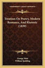 Treatises on Poetry, Modern Romance, and Rhetoric (1839) af George Moir, William Spalding