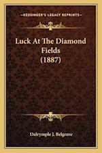 Luck at the Diamond Fields (1887) af Dalrymple J. Belgrave