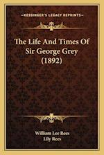 The Life and Times of Sir George Grey (1892) af Lily Rees, William Lee Rees