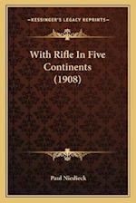 With Rifle in Five Continents (1908) with Rifle in Five Continents (1908) af Paul Niedieck