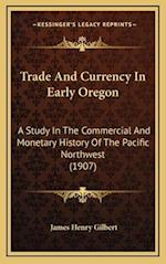 Trade and Currency in Early Oregon af James Henry Gilbert