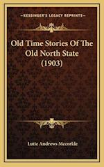 Old Time Stories of the Old North State (1903) af Lutie Andrews Mccorkle