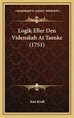 Logik Eller Den Videnskab at Taenke (1751) af Jens Kraft