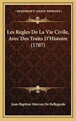 Les Regles de La Vie Civile, Avec Des Traits D'Histoire (1707) af Jean-Baptiste Morvan De Bellegarde