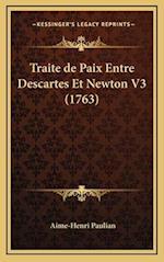 Traite de Paix Entre Descartes Et Newton V3 (1763) af Aime-Henri Paulian