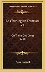 Le Chirurgien Dentiste V1 af Pierre Fauchard