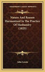 Nature and Reason Harmonized in the Practice of Husbandry (1825)