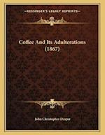 Coffee and Its Adulterations (1867) af John Christopher Draper